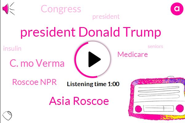 President Donald Trump,Medicare,Asia Roscoe,C. Mo Verma,Congress,Roscoe Npr,President Trump