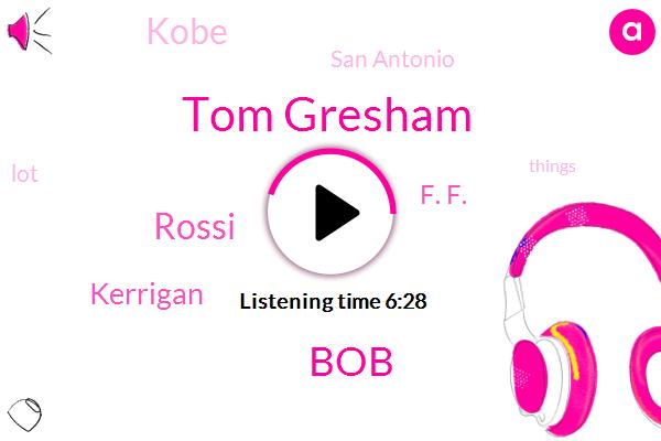 Tom Gresham,BOB,Rossi,Kobe,Kerrigan,San Antonio,F. F.