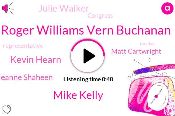 Congress,Roger Williams Vern Buchanan,Mike Kelly,Kevin Hearn,Senator Jeanne Shaheen,Matt Cartwright,Julie Walker,Representative