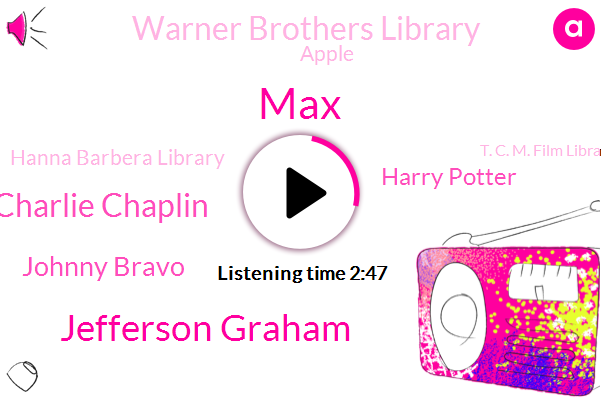 MAX,HBO,Warner Brothers Library,Apple,Jefferson Graham,Hanna Barbera Library,T. C. M. Film Library,Hollywood,Charlie Chaplin,Warner Media,MTC,Amazon,Johnny Bravo,Harry Potter,T. Which,Disney