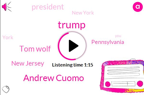 Donald Trump,Andrew Cuomo,New Jersey,Pennsylvania,Tom Wolf,President Trump,New York,York