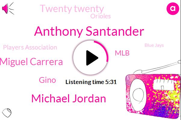 Baseball,Anthony Santander,Twenty Twenty,Orioles,Players Association,Blue Jays,Michael Jordan,MLB,Major League,Miguel Carrera,Camden,UK,Gino,Venezuela