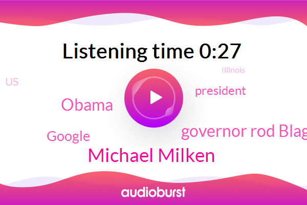 Michael Milken,United States,President Trump,Governor Rod Blagojevich,Barack Obama,Illinois,Google