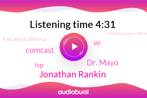 Jonathan Rankin,Palo Alto California,Chief Information Officer,United States,WI,Comcast,Dr. Mayo,ISP