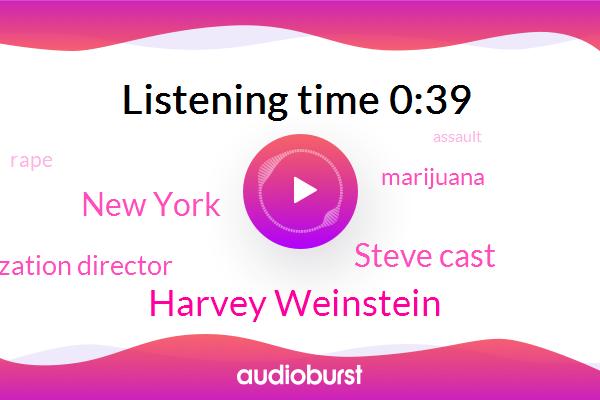 New York,Marijuana,Harvey Weinstein,Rape,Assault,ABC,Steve Cast,Health Organization Director,HIV