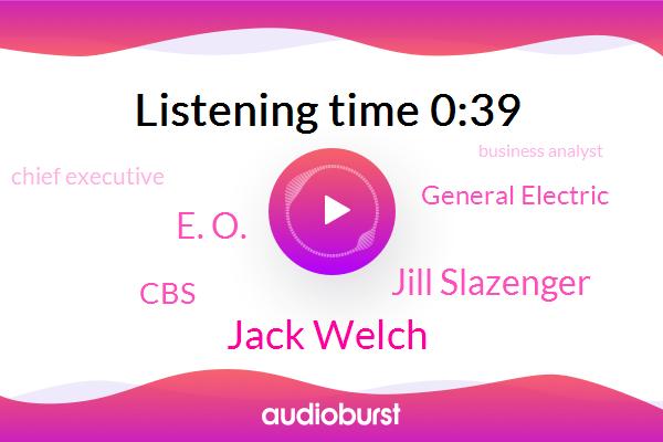 Jack Welch,Chief Executive,General Electric,Jill Slazenger,E. O.,CBS,Business Analyst