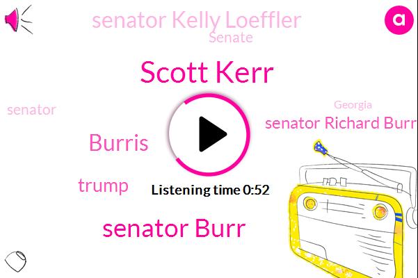 Scott Kerr,Senator Burr,Senator,Burris,Donald Trump,North Carolina,Senator Richard Burr,Georgia,Senator Kelly Loeffler,Senate,President Trump