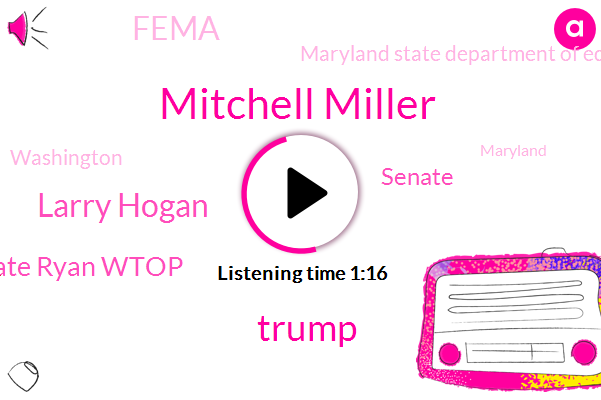 Senate,Mitchell Miller,Washington,Maryland,Fema,Donald Trump,Larry Hogan,Superintendent,Kate Ryan Wtop,West Virginia,President Trump,Maryland State Department Of Education,Fairfax County
