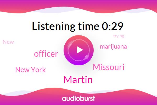 Missouri,ABC,Martin,New York,Marijuana,Officer