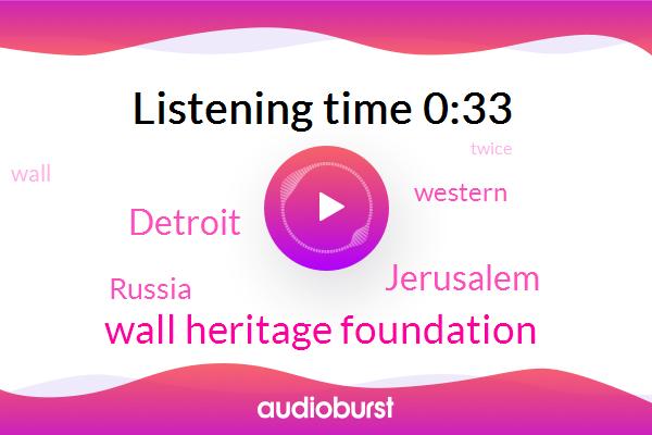 Detroit,Jerusalem,Wall Heritage Foundation,Russia