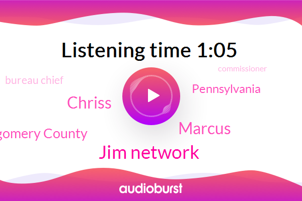 Montgomery County,Jim Network,Pennsylvania,Marcus,Bureau Chief,Commissioner,Chriss