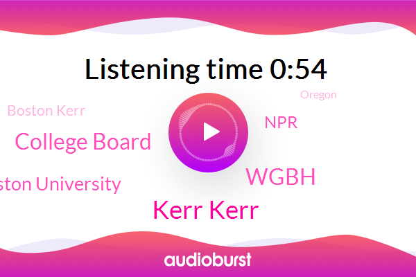 Boston Kerr,College Board,Oregon,Wgbh,Boston University,NPR,Kerr Kerr
