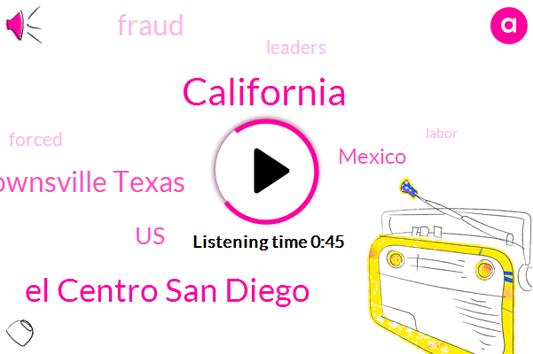 El Centro San Diego,Brownsville Texas,United States,Mexico,California,Fraud,Nine Hours,Six Days