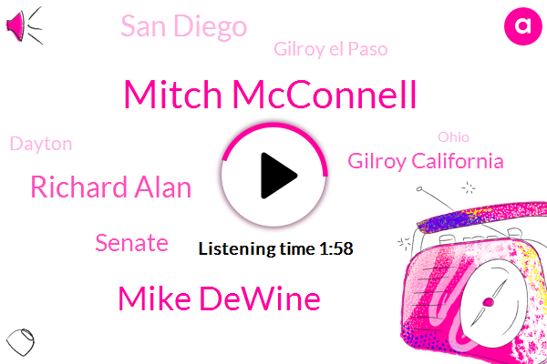 Senate,Mitch Mcconnell,Gilroy California,San Diego,Gilroy El Paso,Mike Dewine,Richard Alan,Dayton,Ohio