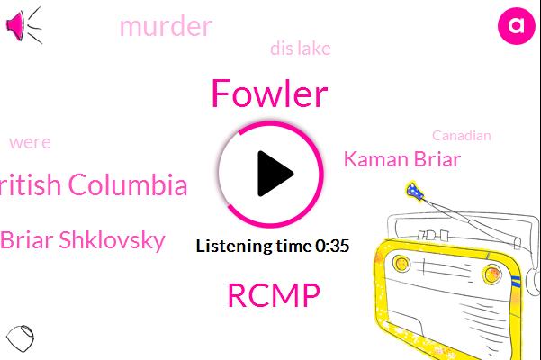 British Columbia,Murder,Briar Shklovsky,Kaman Briar,Rcmp,Dis Lake,Fowler,Eighteen Year,Nineteen Year