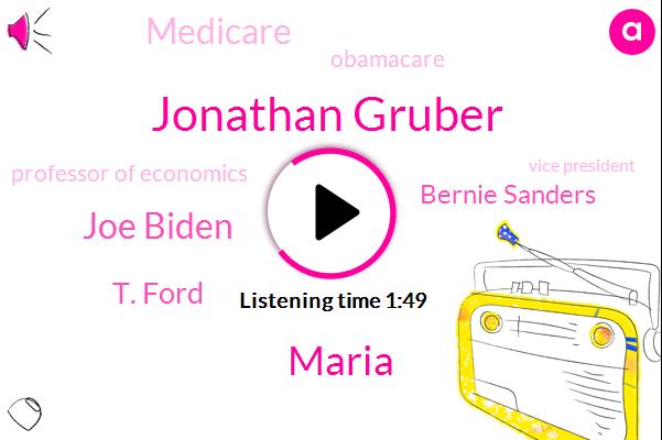 Medicare,Jonathan Gruber,Maria,Joe Biden,Obamacare,T. Ford,Professor Of Economics,FOX,Vice President,Bernie Sanders
