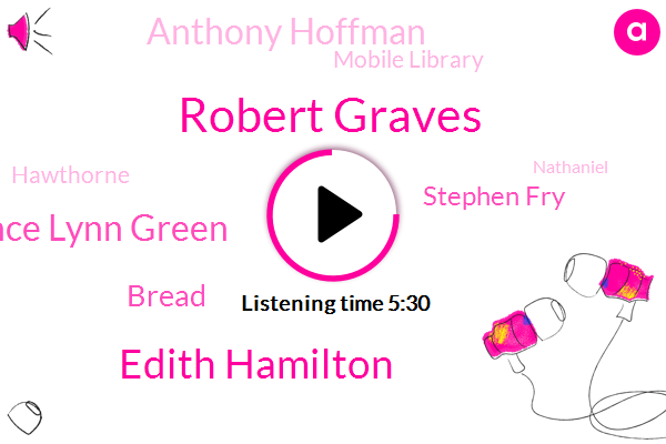 Robert Graves,Edith Hamilton,Roger Lance Lynn Green,Bread,Stephen Fry,Anthony Hoffman,Mobile Library,Hawthorne,Nathaniel,Flynn,Bernadette