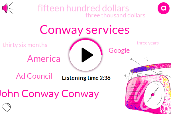 Conway Services,John Conway Conway,America,Ad Council,Google,Fifteen Hundred Dollars,Three Thousand Dollars,Thirty Six Months,Three Years,Ten Year
