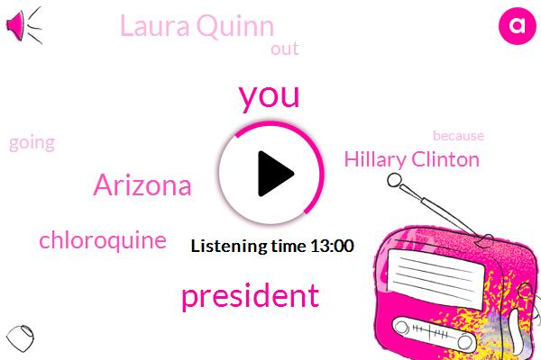 Arizona,President Trump,Chloroquine,Hillary Clinton,Laura Quinn