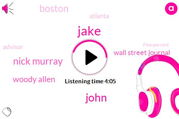 Jake,John,Nick Murray,Woody Allen,Wall Street Journal,Boston,Atlanta,Advisor,Five Percent,Twenty Years,Two Years