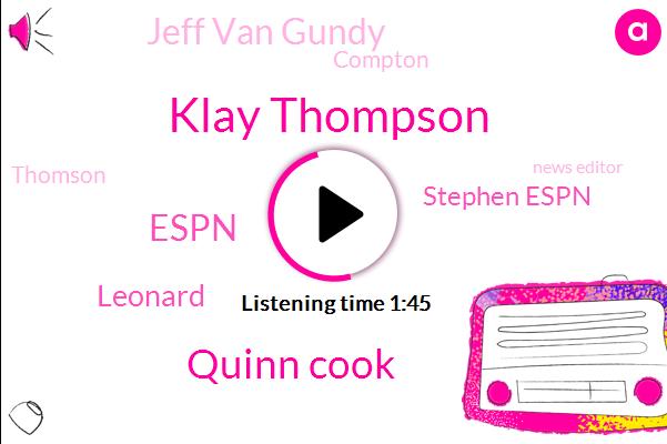 Klay Thompson,Quinn Cook,Espn,Leonard,Stephen Espn,Jeff Van Gundy,Compton,Thomson,News Editor,Stevens,Kawhi