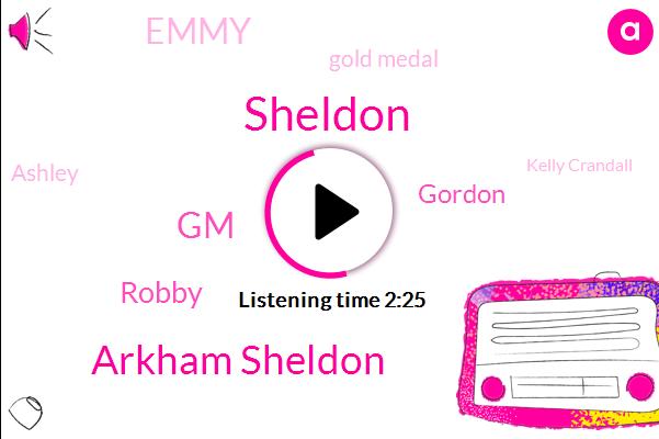 Arkham Sheldon,GM,Robby,Sheldon,Gordon,Emmy,Gold Medal,Ashley,Kelly Crandall,Texas Phoenix,Twenty One Year,Raphael Old