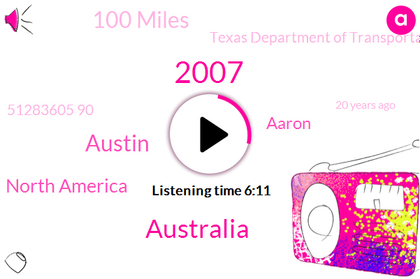 2007,Australia,Austin,North America,Aaron,100 Miles,Texas Department Of Transportation,51283605 90,20 Years Ago,First,21,ONE,Five K.,1St 1St,About $5000,Last Year,One Step,Two Months,This Morning,Three Attempts