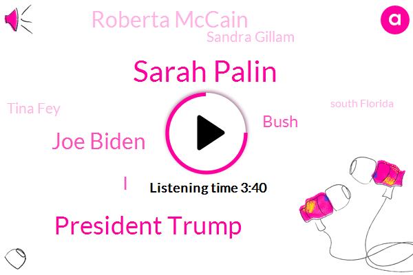 Sarah Palin,President Trump,Joe Biden,Bush,Roberta Mccain,Sandra Gillam,Tina Fey,South Florida,Congressman,Florida,Rhonda Santa,Julianne Moore,Ricky,One Hundred Six Year