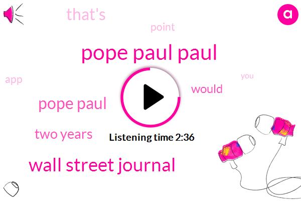 Pope Paul Paul,Wall Street Journal,Pope Paul,Two Years