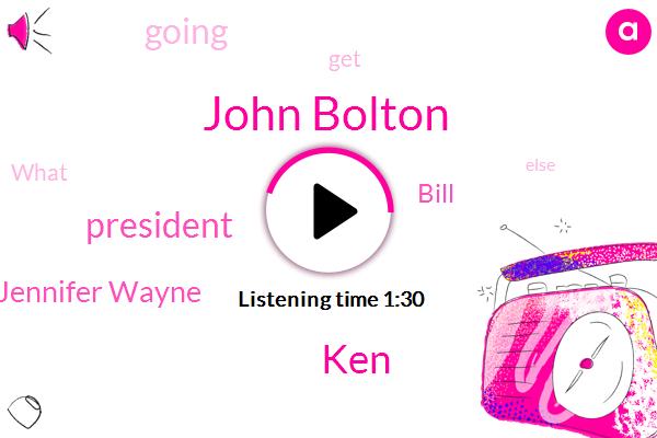 John Bolton,KEN,President Trump,Jennifer Wayne,Bill