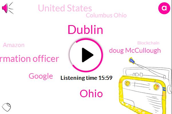 Dublin,Ohio,Chief Information Officer,Google,Doug Mccullough,United States,Columbus Ohio,Amazon,Blockchain,Ohio University,Silicon Valley,Orlands,Publicly-Owned,Usa.,Ohio State University,Anderson