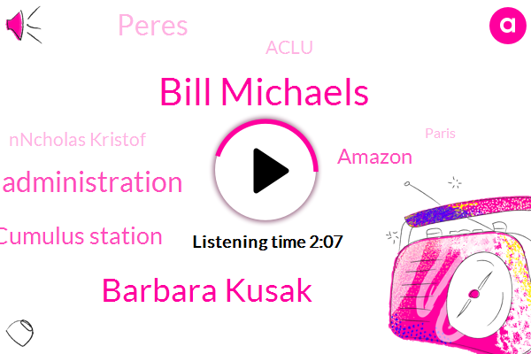 Bill Michaels,Barbara Kusak,Trump Administration,Cumulus Station,Amazon,Peres,Aclu,Nncholas Kristof,Paris,Yemen,Westwood,France,Causton,United Nations,Official,Forty Eight Hours