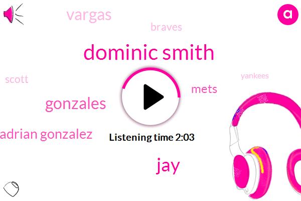 Dominic Smith,JAY,Gonzales,Adrian Gonzalez,Mets,Vargas,Braves,Scott,Yankees