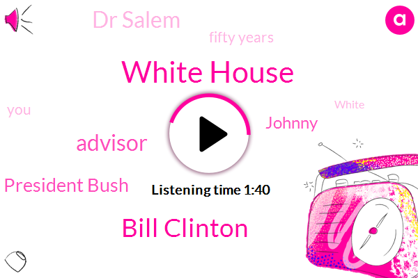 White House,Bill Clinton,President Bush,Advisor,Johnny,Dr Salem,Fifty Years