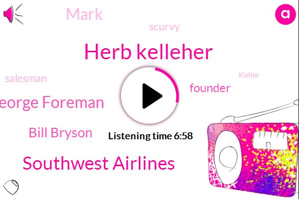 Herb Kelleher,Southwest Airlines,George Foreman,Bill Bryson,Founder,Mark,Scurvy,Salesman,Keller,Jericho,America,Atlantic
