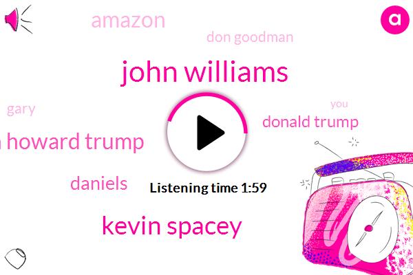 John Williams,Kevin Spacey,Ron Howard Trump,Daniels,Donald Trump,Amazon,Don Goodman,Gary,WGN
