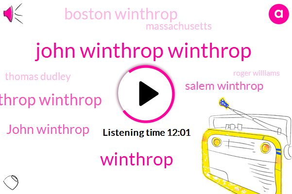 John Winthrop Winthrop,Winthrop,Winthrop Winthrop,John Winthrop,Salem Winthrop,Boston Winthrop,Massachusetts,Thomas Dudley,Roger Williams,Republican Party,Williams Williams,United States,England,Thomas Dudley Dudley,Charles River,Shelby,Catholic Church