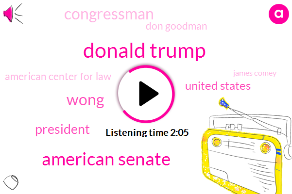 Donald Trump,American Senate,Wong,President Trump,United States,Congressman,Don Goodman,American Center For Law,James Comey,Attorney,Greg Jarrett,Britain,Sally,Intel,James Clapper,Barack Obama