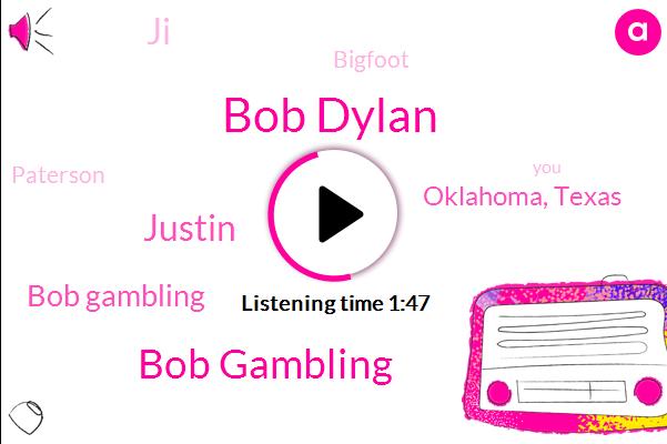 Bob Dylan,Bob Gambling,Justin,Oklahoma, Texas,JI,Bigfoot,Paterson