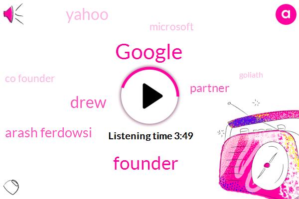 Google,Founder,Drew,Arash Ferdowsi,Partner,Yahoo,Microsoft,Co Founder,Goliath,Twenty Four Year,Nine Percent