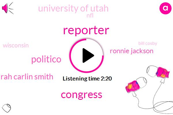 Reporter,Congress,Politico,Sarah Carlin Smith,Ronnie Jackson,University Of Utah,NFL,Wisconsin,Bill Cosby,Gordon,Sleeping Pills,Jennifer Kushinka,Pentagon,White House,Secretary,Baker Mayfield,Oklahoma,Amazon,Assault