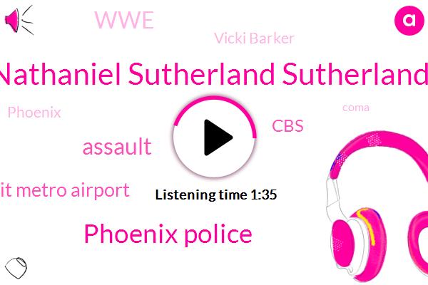 Nathaniel Sutherland Sutherland,Phoenix Police,Detroit Metro Airport,Assault,CBS,WWE,Vicki Barker,Coma,Phoenix,Inex,Tommy Thompson,J. Newsradio,Twenty Nine Year,Thirty Six Year,Nine Fifty W