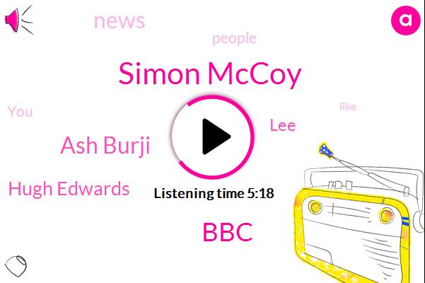 Simon Mccoy,Ash Burji,Hugh Edwards,BBC,LEE
