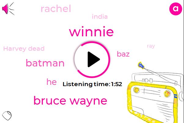 Winnie,Bruce Wayne,Batman,BAZ,Rachel,India,Harvey Dead,RAY,Alfred,Eight Years