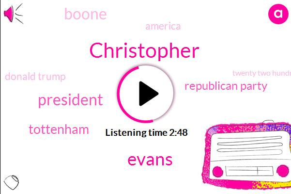 Christopher,Evans,President Trump,Tottenham,Republican Party,Boone,America,Donald Trump,Twenty Two Hundred Ninety Degree,Eight Days