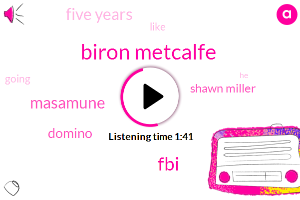 Biron Metcalfe,FBI,Masamune,Domino,Shawn Miller,Five Years