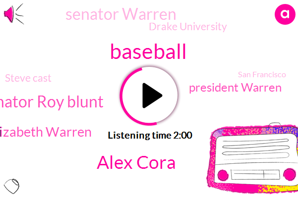 Baseball,Alex Cora,Senator Roy Blunt,Elizabeth Warren,President Warren,Senator Warren,Drake University,Steve Cast,San Francisco,IBM,Boston,Oakland San Jose,Boston Red Sox,Linda Kenny,President Trump