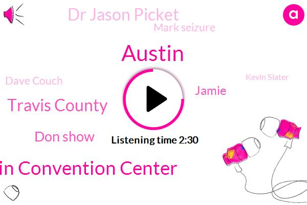 Austin,Austin Convention Center,Travis County,Don Show,Jamie,Dr Jason Picket,Mark Seizure,Dave Couch,Kevin Slater,Todd,Weather Center