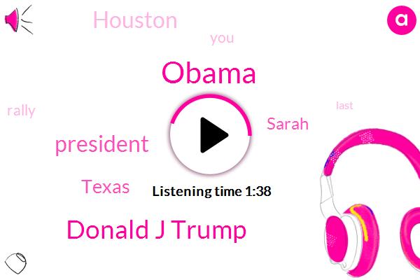 Donald J Trump,Barack Obama,President Trump,Texas,Sarah,Houston