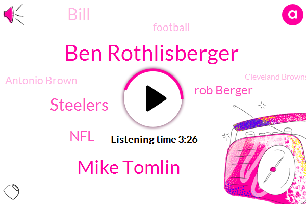 Ben Rothlisberger,Mike Tomlin,Steelers,NFL,Rob Berger,Bill,Football,Antonio Brown,Cleveland Browns,Brian,Philadelphia,First Things First,Buddy Ryan,Kevin Gobert,Roethlisberger,Josh,Gordon,TOM,Rothlisburger